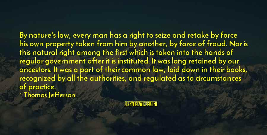 Law And Government Sayings By Thomas Jefferson: By nature's law, every man has a right to seize and retake by force his