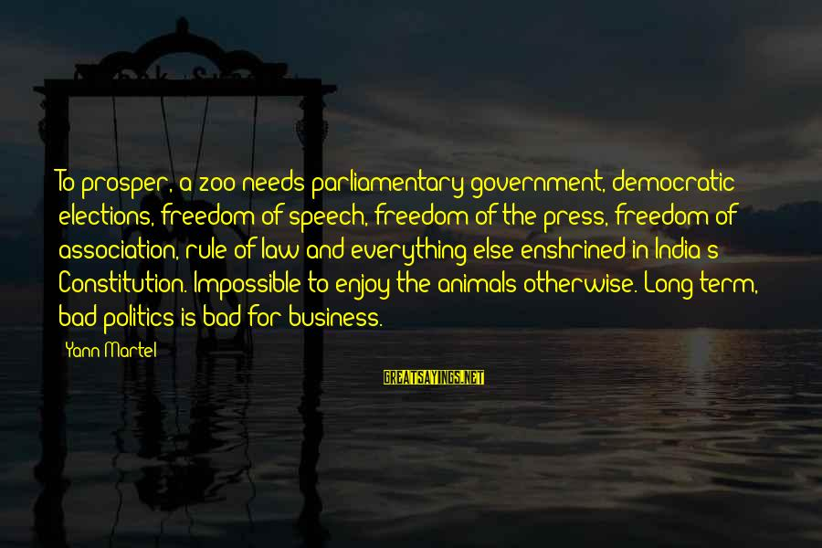 Law And Government Sayings By Yann Martel: To prosper, a zoo needs parliamentary government, democratic elections, freedom of speech, freedom of the