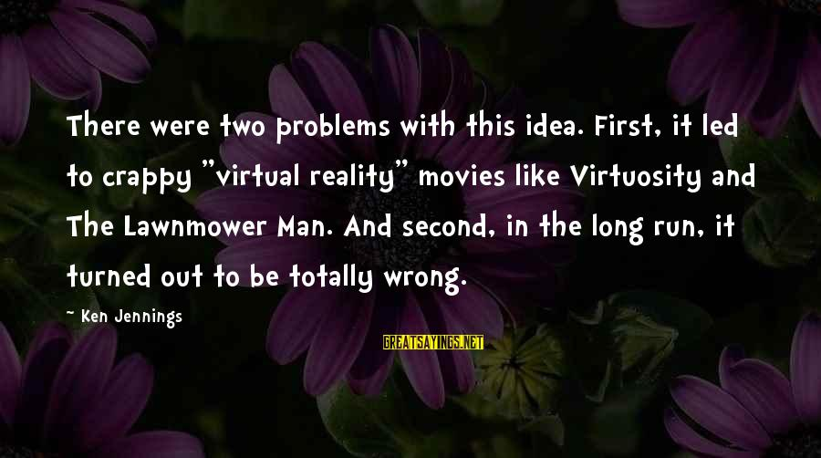 """Lawnmower Sayings By Ken Jennings: There were two problems with this idea. First, it led to crappy """"virtual reality"""" movies"""