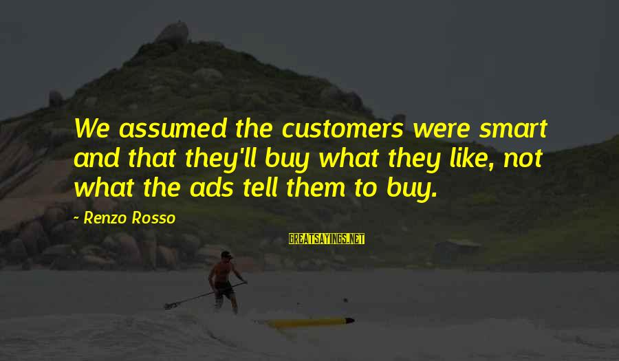 Lawnmower Sayings By Renzo Rosso: We assumed the customers were smart and that they'll buy what they like, not what