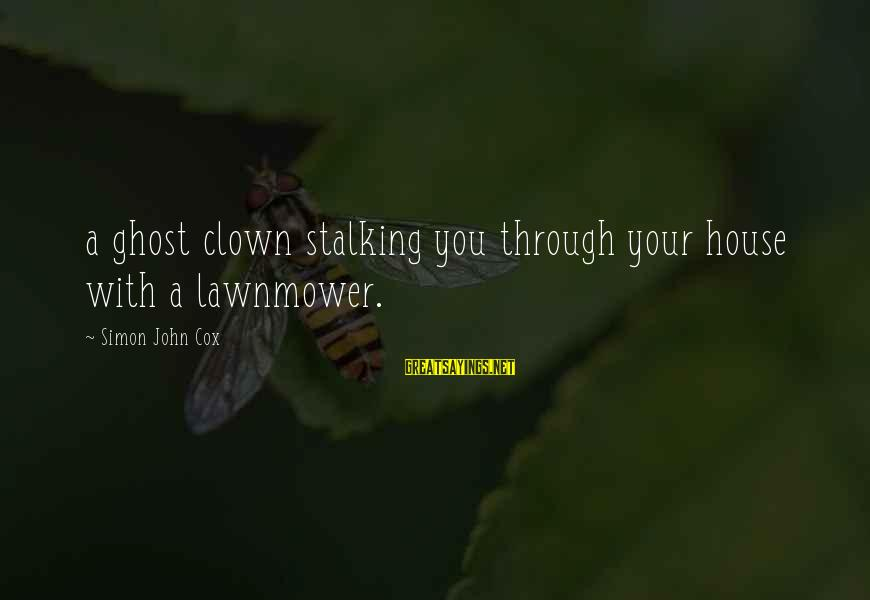Lawnmower Sayings By Simon John Cox: a ghost clown stalking you through your house with a lawnmower.