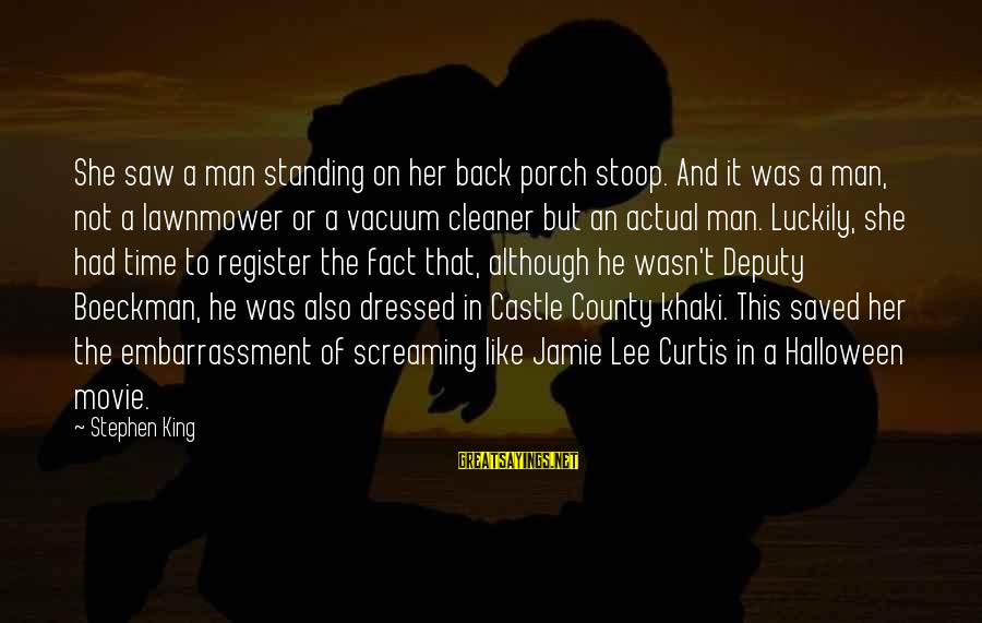 Lawnmower Sayings By Stephen King: She saw a man standing on her back porch stoop. And it was a man,
