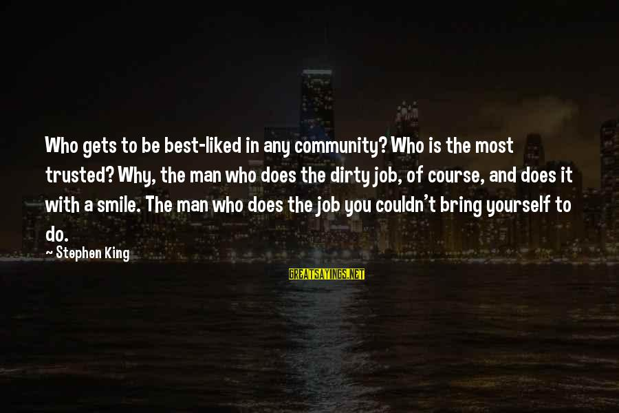 Lawnmower Sayings By Stephen King: Who gets to be best-liked in any community? Who is the most trusted? Why, the