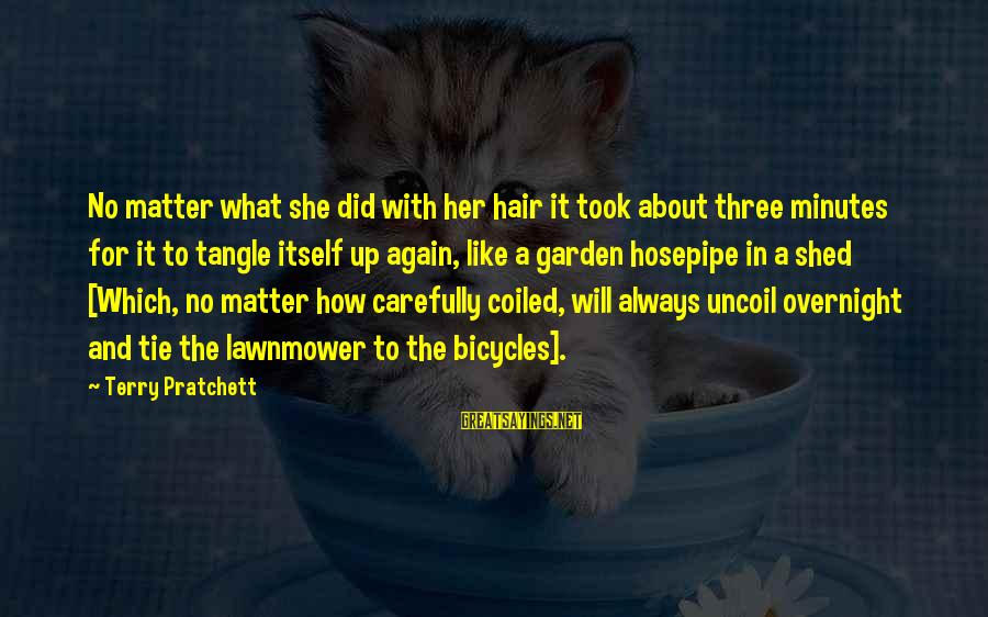 Lawnmower Sayings By Terry Pratchett: No matter what she did with her hair it took about three minutes for it