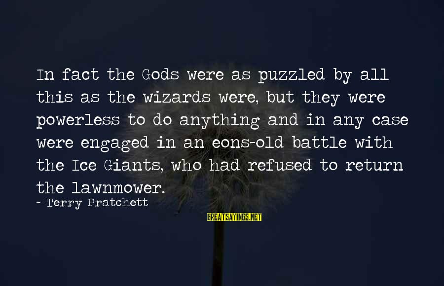 Lawnmower Sayings By Terry Pratchett: In fact the Gods were as puzzled by all this as the wizards were, but