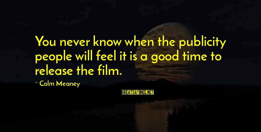 Lawnsprinkler Sayings By Colm Meaney: You never know when the publicity people will feel it is a good time to