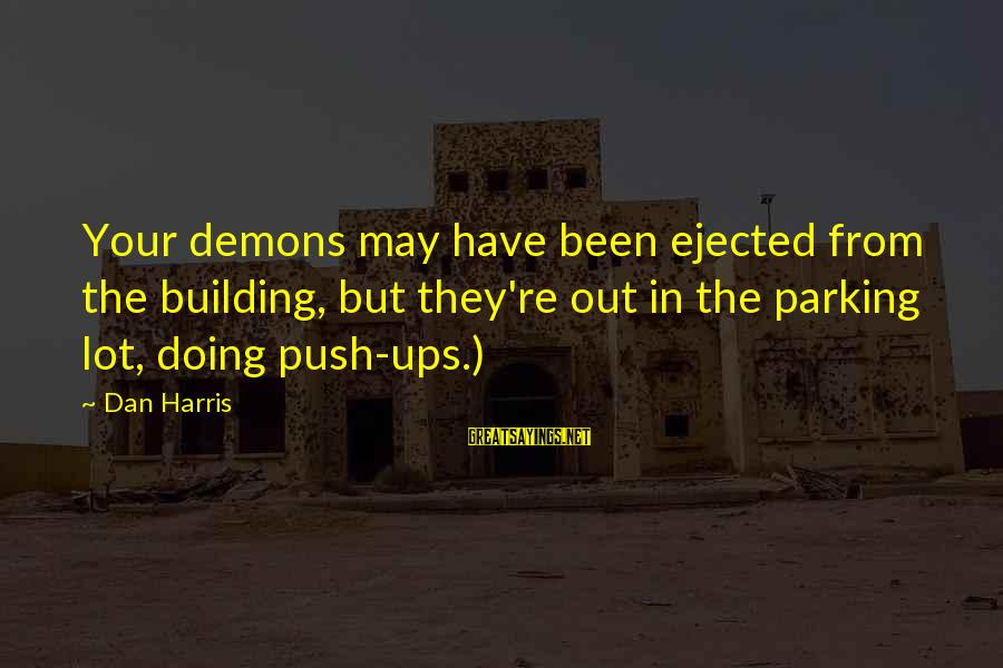 Lawnsprinkler Sayings By Dan Harris: Your demons may have been ejected from the building, but they're out in the parking