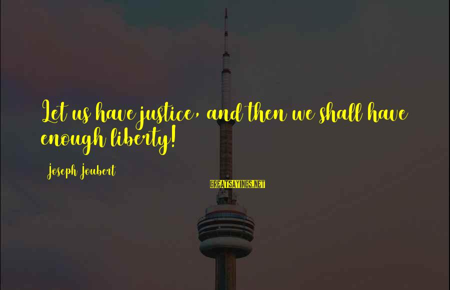 Lawnsprinkler Sayings By Joseph Joubert: Let us have justice, and then we shall have enough liberty!