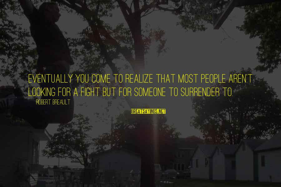 Lawnsprinkler Sayings By Robert Breault: Eventually you come to realize that most people aren't looking for a fight but for
