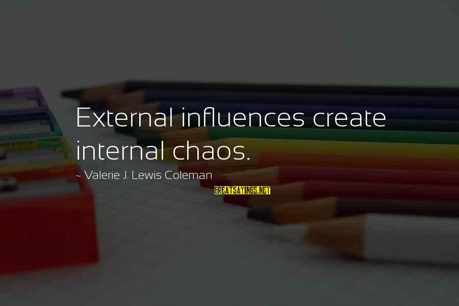 Lawnsprinkler Sayings By Valerie J. Lewis Coleman: External influences create internal chaos.