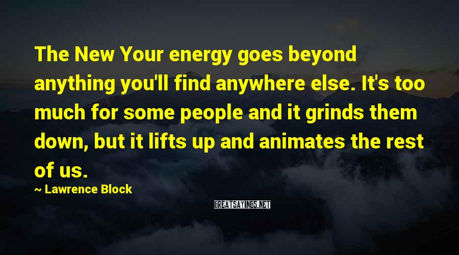 Lawrence Block Sayings: The New Your energy goes beyond anything you'll find anywhere else. It's too much for
