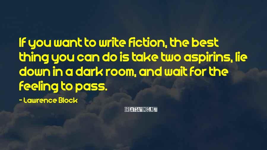 Lawrence Block Sayings: If you want to write fiction, the best thing you can do is take two