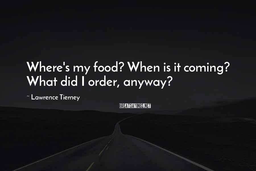 Lawrence Tierney Sayings: Where's my food? When is it coming? What did I order, anyway?