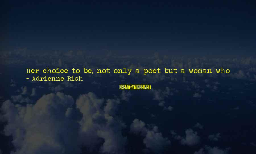 Laws And Society Sayings By Adrienne Rich: Her choice to be, not only a poet but a woman who explored her own