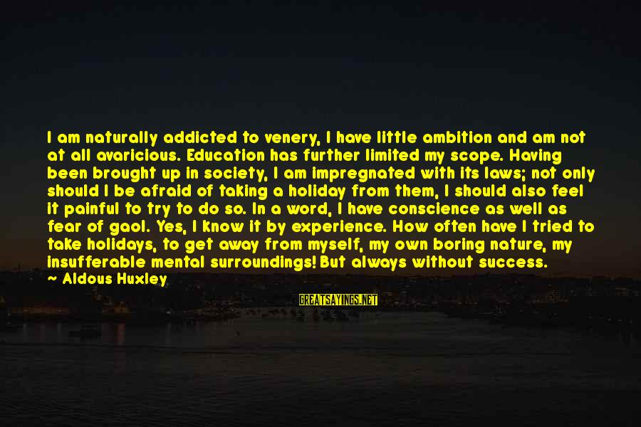 Laws And Society Sayings By Aldous Huxley: I am naturally addicted to venery, I have little ambition and am not at all