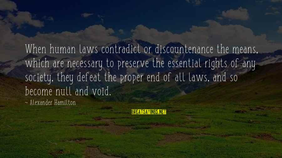 Laws And Society Sayings By Alexander Hamilton: When human laws contradict or discountenance the means, which are necessary to preserve the essential