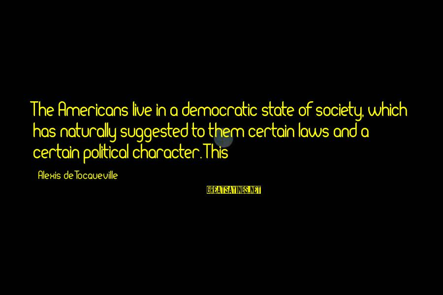 Laws And Society Sayings By Alexis De Tocqueville: The Americans live in a democratic state of society, which has naturally suggested to them