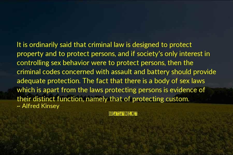 Laws And Society Sayings By Alfred Kinsey: It is ordinarily said that criminal law is designed to protect property and to protect