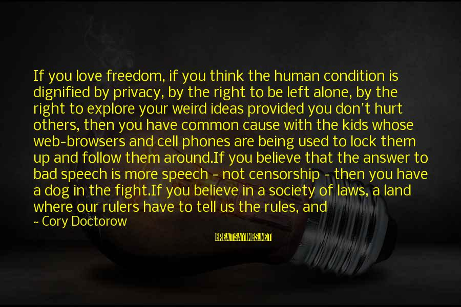 Laws And Society Sayings By Cory Doctorow: If you love freedom, if you think the human condition is dignified by privacy, by