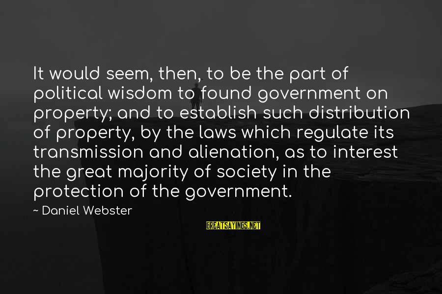 Laws And Society Sayings By Daniel Webster: It would seem, then, to be the part of political wisdom to found government on