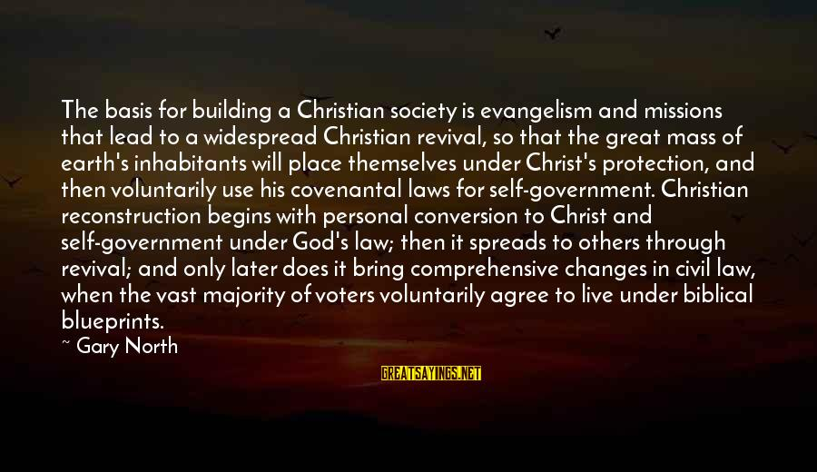 Laws And Society Sayings By Gary North: The basis for building a Christian society is evangelism and missions that lead to a