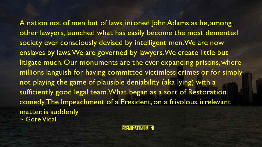 Laws And Society Sayings By Gore Vidal: A nation not of men but of laws, intoned John Adams as he, among other