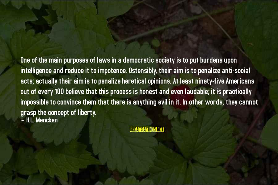 Laws And Society Sayings By H.L. Mencken: One of the main purposes of laws in a democratic society is to put burdens