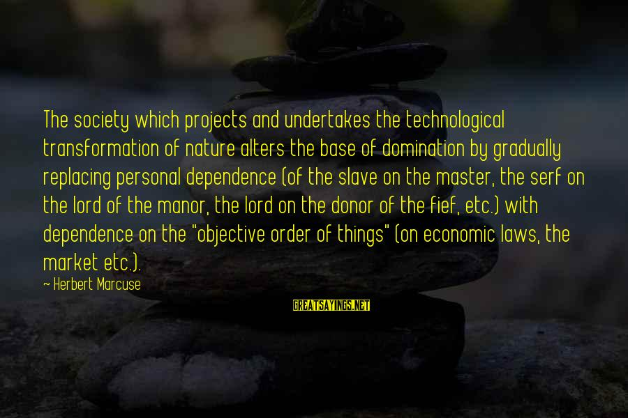 Laws And Society Sayings By Herbert Marcuse: The society which projects and undertakes the technological transformation of nature alters the base of