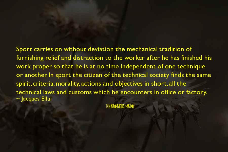 Laws And Society Sayings By Jacques Ellul: Sport carries on without deviation the mechanical tradition of furnishing relief and distraction to the