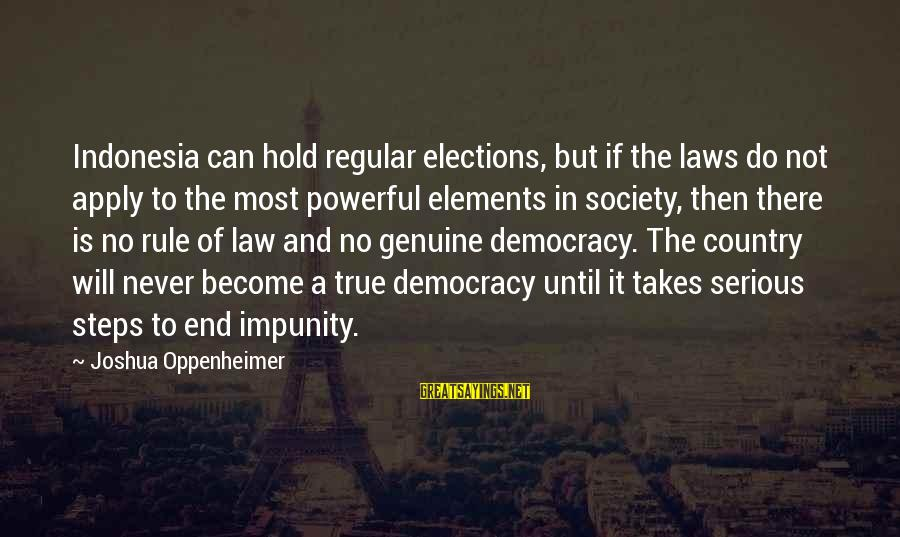 Laws And Society Sayings By Joshua Oppenheimer: Indonesia can hold regular elections, but if the laws do not apply to the most