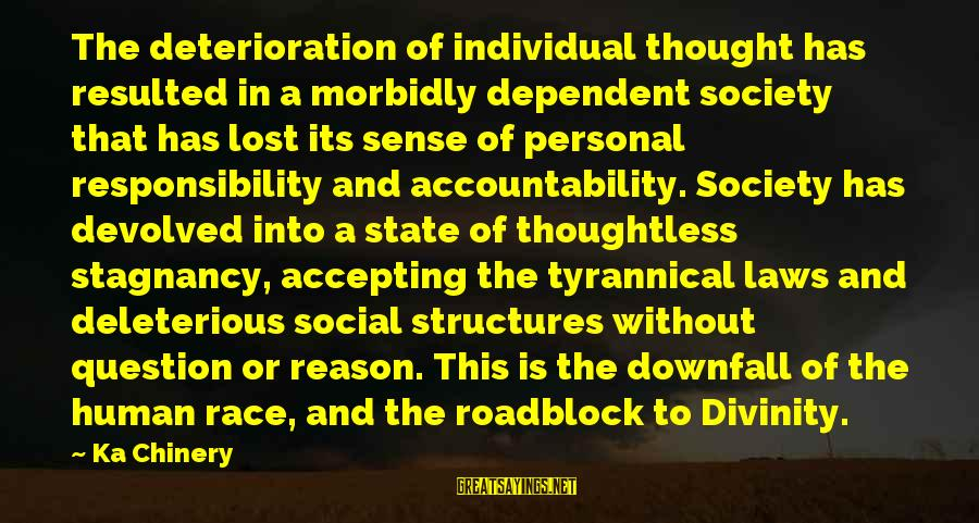 Laws And Society Sayings By Ka Chinery: The deterioration of individual thought has resulted in a morbidly dependent society that has lost