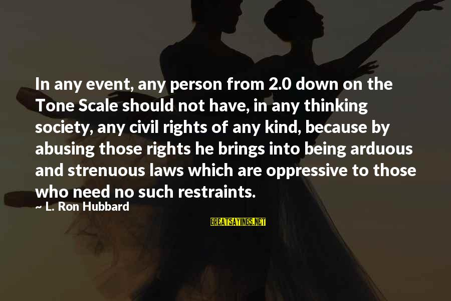 Laws And Society Sayings By L. Ron Hubbard: In any event, any person from 2.0 down on the Tone Scale should not have,
