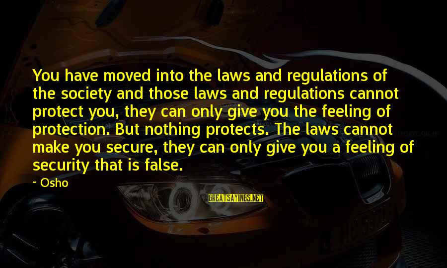 Laws And Society Sayings By Osho: You have moved into the laws and regulations of the society and those laws and