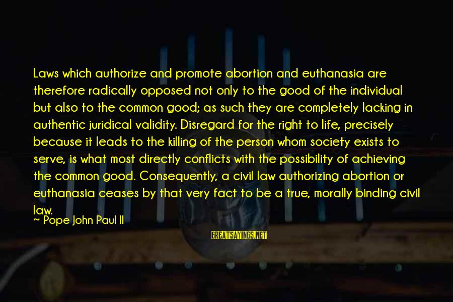Laws And Society Sayings By Pope John Paul II: Laws which authorize and promote abortion and euthanasia are therefore radically opposed not only to