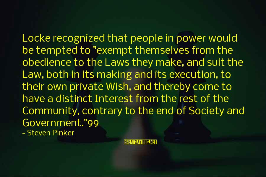 """Laws And Society Sayings By Steven Pinker: Locke recognized that people in power would be tempted to """"exempt themselves from the obedience"""