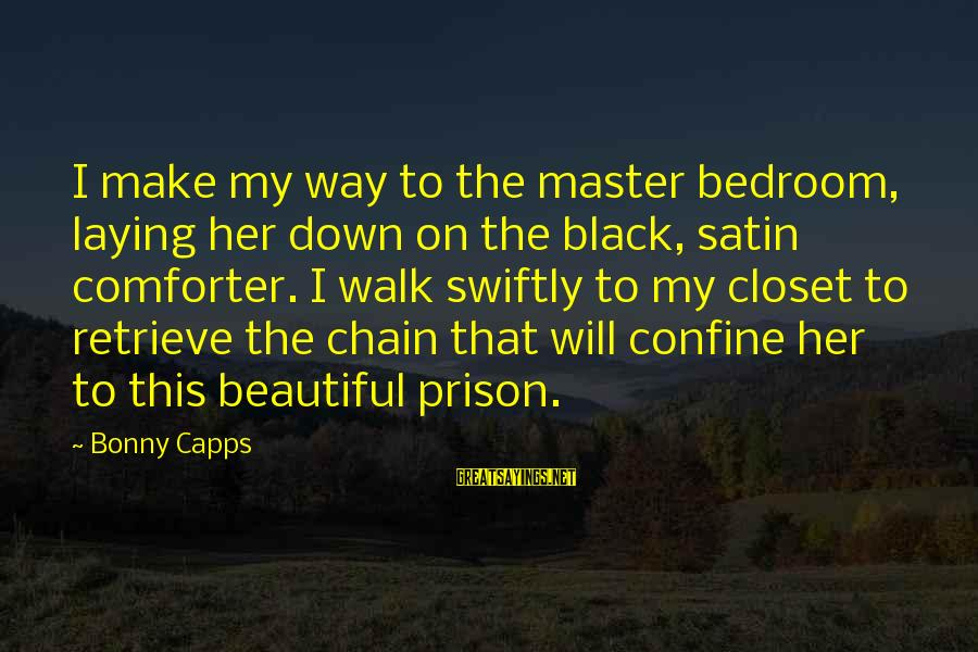 Laying Down Sayings By Bonny Capps: I make my way to the master bedroom, laying her down on the black, satin