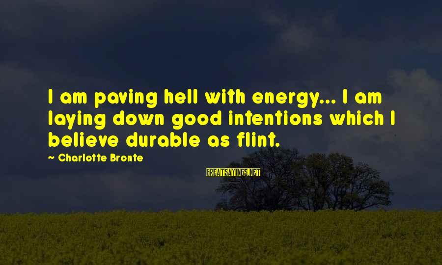 Laying Down Sayings By Charlotte Bronte: I am paving hell with energy... I am laying down good intentions which I believe