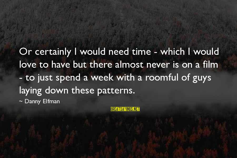 Laying Down Sayings By Danny Elfman: Or certainly I would need time - which I would love to have but there