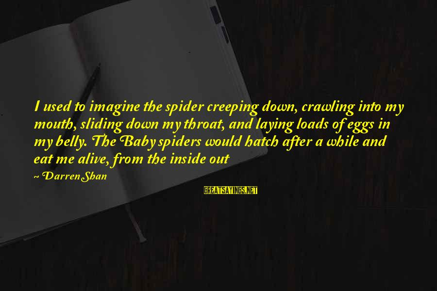 Laying Down Sayings By Darren Shan: I used to imagine the spider creeping down, crawling into my mouth, sliding down my