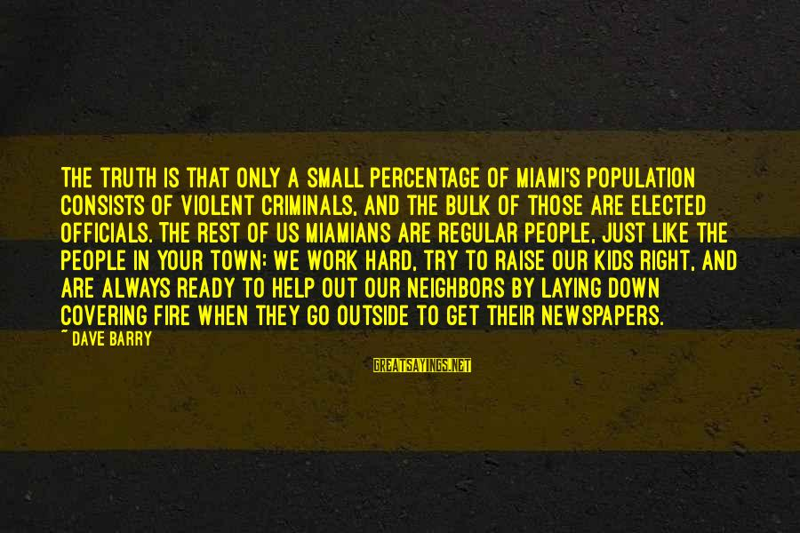 Laying Down Sayings By Dave Barry: The truth is that only a small percentage of Miami's population consists of violent criminals,