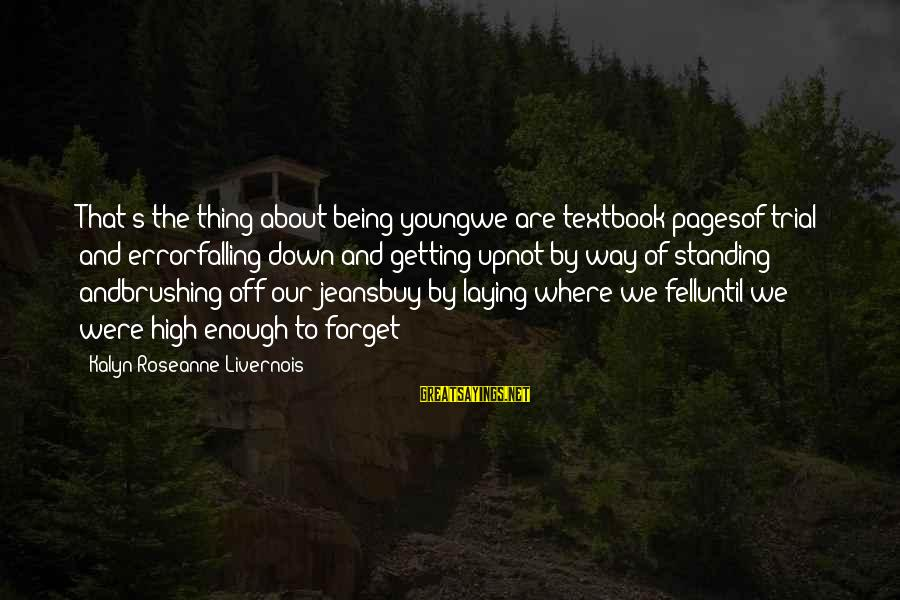 Laying Down Sayings By Kalyn Roseanne Livernois: That's the thing about being youngwe are textbook pagesof trial and errorfalling down and getting