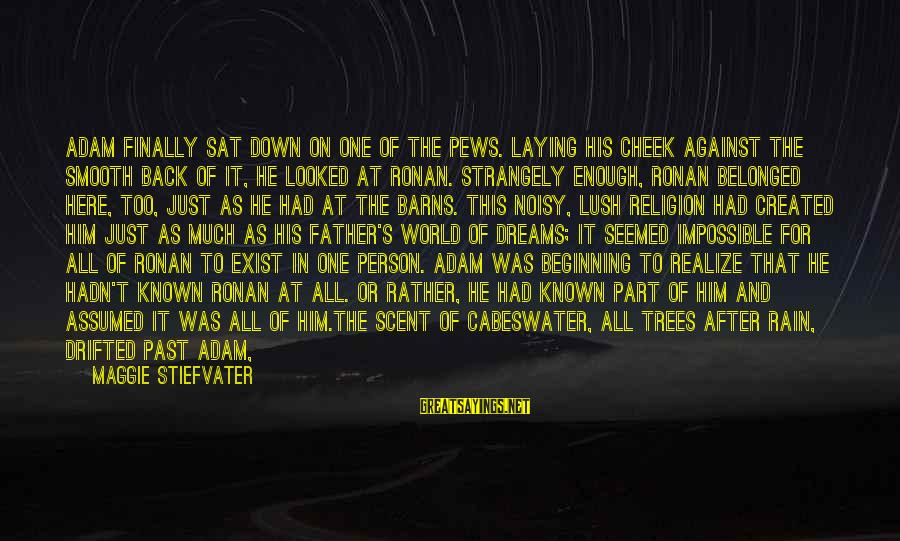 Laying Down Sayings By Maggie Stiefvater: Adam finally sat down on one of the pews. Laying his cheek against the smooth
