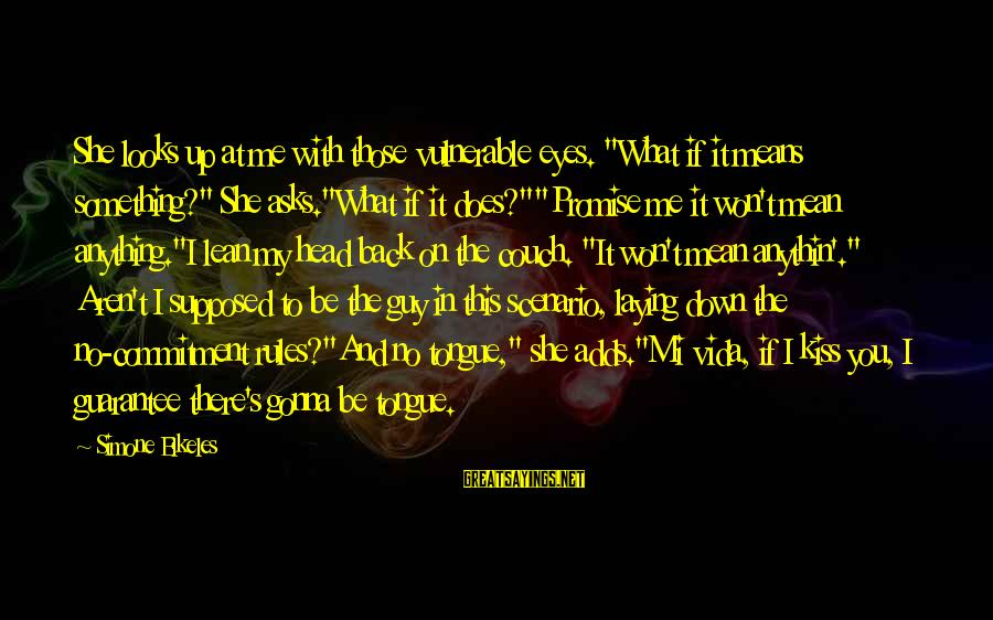 """Laying Down Sayings By Simone Elkeles: She looks up at me with those vulnerable eyes. """"What if it means something?"""" She"""