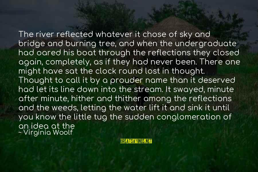 Laying Down Sayings By Virginia Woolf: The river reflected whatever it chose of sky and bridge and burning tree, and when