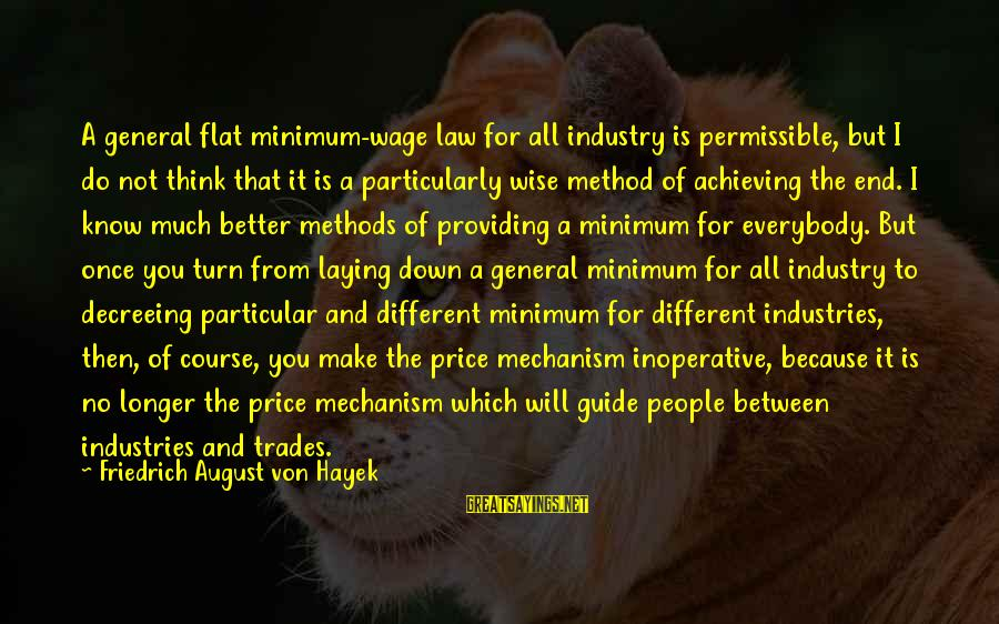 Laying Down Thinking Sayings By Friedrich August Von Hayek: A general flat minimum-wage law for all industry is permissible, but I do not think