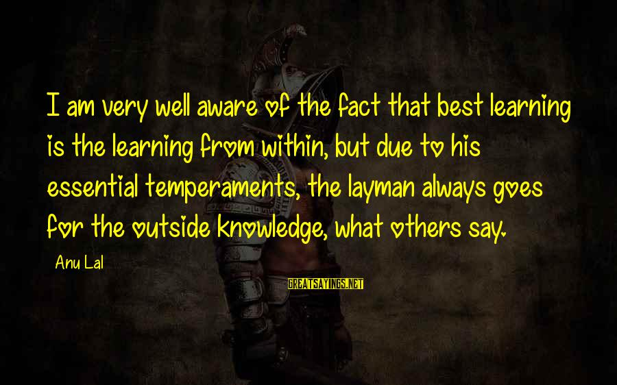 Layman's Sayings By Anu Lal: I am very well aware of the fact that best learning is the learning from