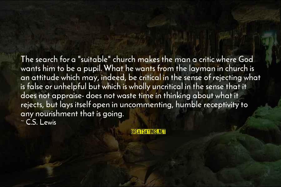 "Layman's Sayings By C.S. Lewis: The search for a ""suitable"" church makes the man a critic where God wants him"