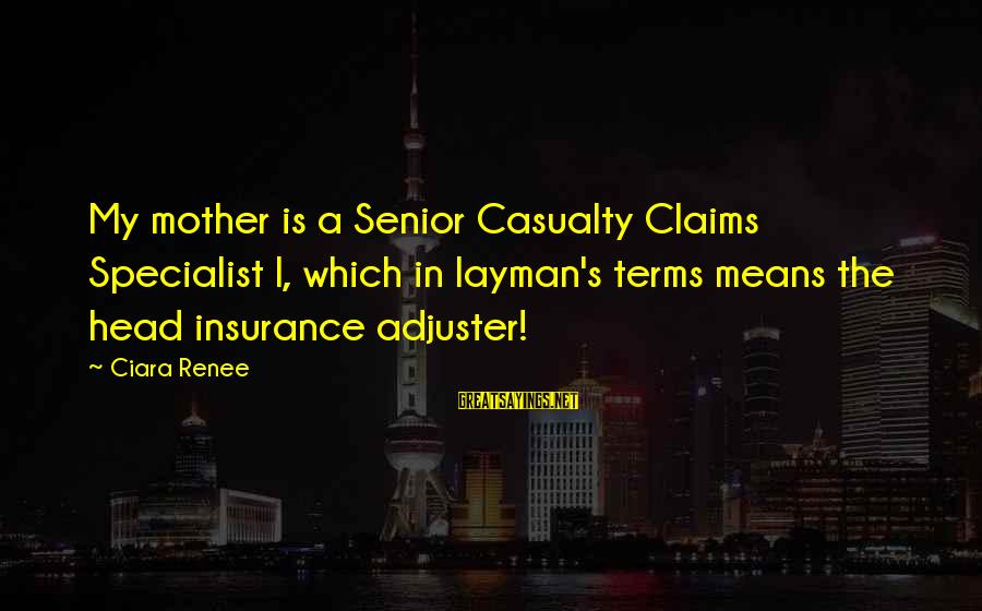 Layman's Sayings By Ciara Renee: My mother is a Senior Casualty Claims Specialist I, which in layman's terms means the