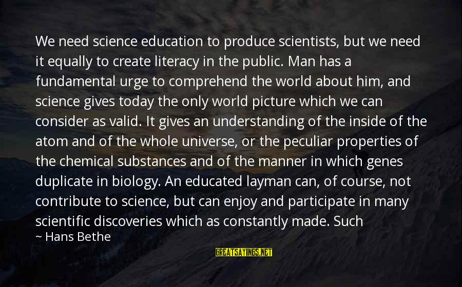 Layman's Sayings By Hans Bethe: We need science education to produce scientists, but we need it equally to create literacy