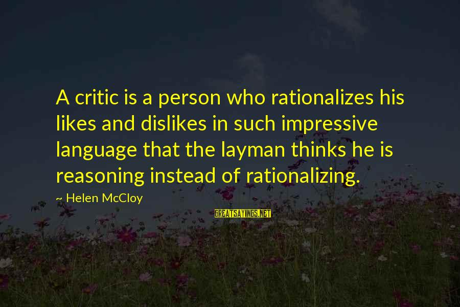 Layman's Sayings By Helen McCloy: A critic is a person who rationalizes his likes and dislikes in such impressive language